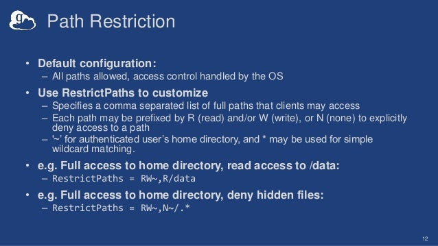 Path Restriction • Default configuration: – All paths allowed, access control handled by the OS • Use RestrictPaths to cus...