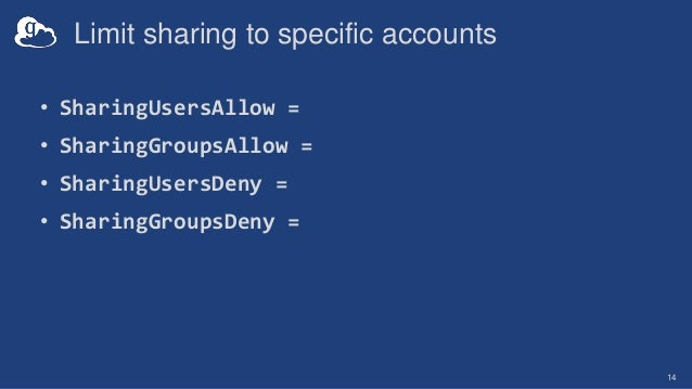 Limit sharing to specific accounts • SharingUsersAllow = • SharingGroupsAllow = • SharingUsersDeny = • SharingGroupsDeny =...