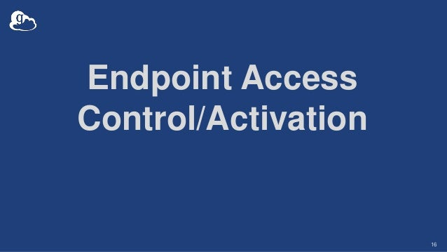 Endpoint Access Control/Activation 16