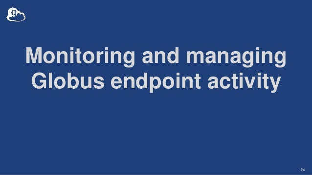 Monitoring and managing Globus endpoint activity 24