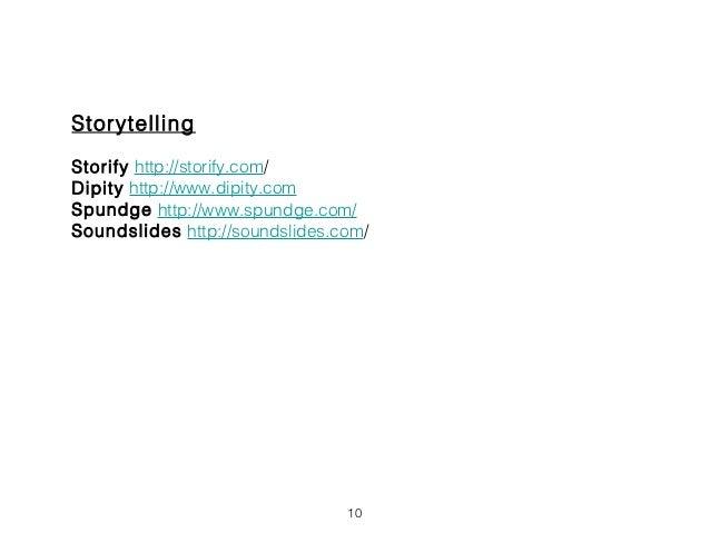 StorytellingStorify http://storify.com/Dipity http://www.dipity.comSpundge http://www.spundge.com/Soundslides http://sound...