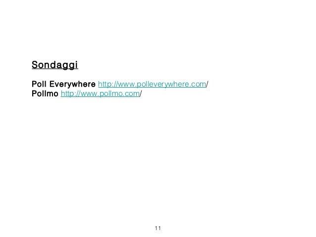 SondaggiPoll Everywhere http://www.polleverywhere.com/Pollmo http://www.pollmo.com/                                11
