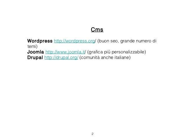 CmsWordpress http://wordpress.org/ (buon seo, grande numero ditemi)Joomla http://www.joomla.it/ (grafica più personalizza...