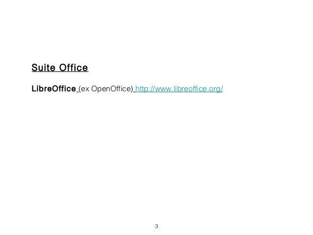 Suite OfficeLibreOffice (ex OpenOffice) http://www.libreoffice.org/                                   3