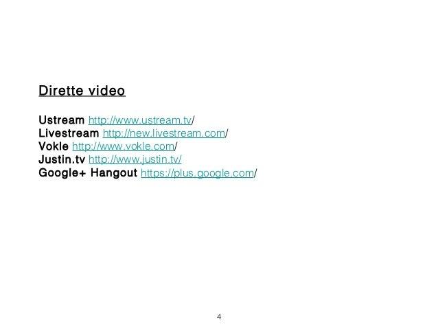 Dirette videoUstream http://www.ustream.tv/Livestream http://new.livestream.com/Vokle http://www.vokle.com/Justin.tv http:...