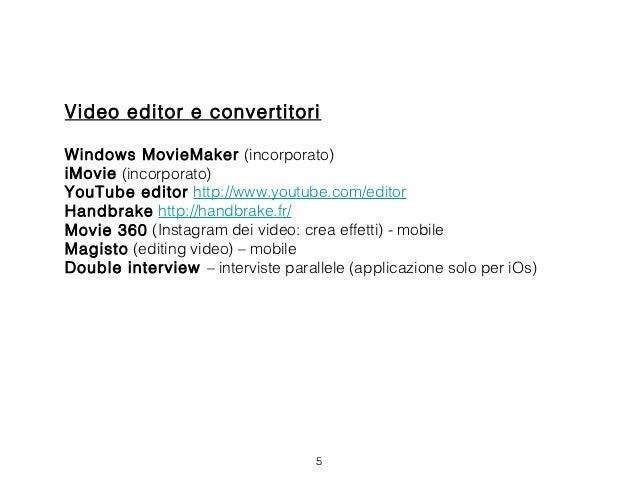 Video editor e convertitoriWindows MovieMaker (incorporato)iMovie (incorporato)YouTube editor http://www.youtube.com/edito...
