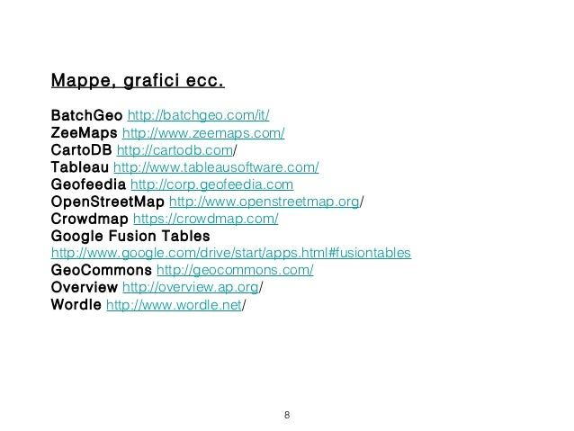 Mappe, grafici ecc.BatchGeo http://batchgeo.com/it/ZeeMaps http://www.zeemaps.com/CartoDB http://cartodb.com/Tableau http:...