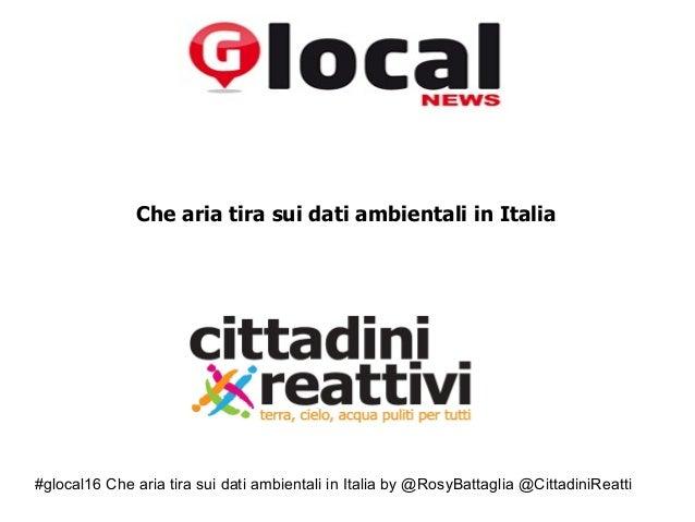"""#glocal16 Che aria tira sui dati ambientali in Italia by @RosyBattaglia @CittadiniReatti """" Che aria tira sui dati ambienta..."""
