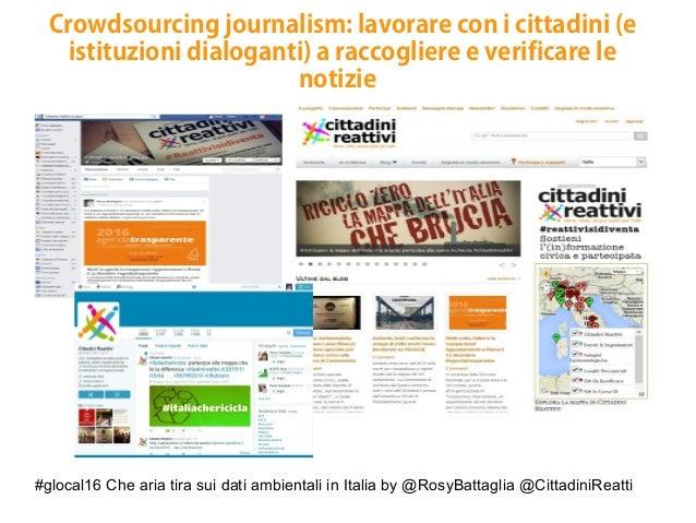 #glocal16 Che aria tira sui dati ambientali in Italia by @RosyBattaglia @CittadiniReatti Crowdsourcing journalism: lavorar...
