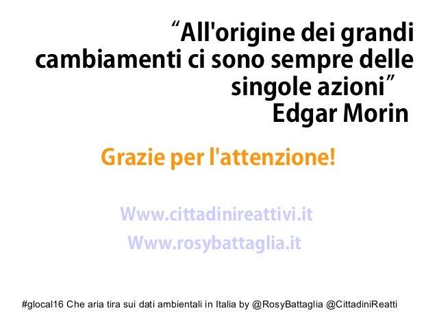 """#glocal16 Che aria tira sui dati ambientali in Italia by @RosyBattaglia @CittadiniReatti """"All'origine dei grandi cambiamen..."""