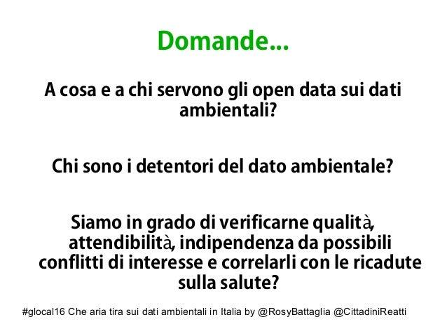 #glocal16 Che aria tira sui dati ambientali in Italia by @RosyBattaglia @CittadiniReatti Domande... A cosa e a chi servono...