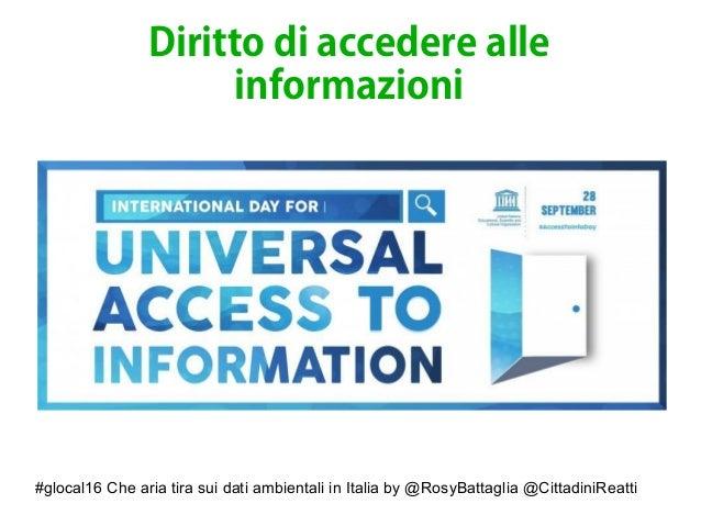 #glocal16 Che aria tira sui dati ambientali in Italia by @RosyBattaglia @CittadiniReatti Diritto di accedere alle informaz...