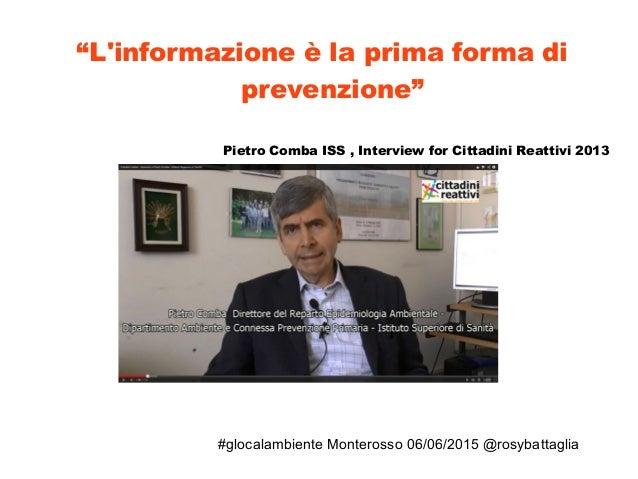 """#glocalambiente Monterosso 06/06/2015 @rosybattaglia """"L'informazione è la prima forma di prevenzione"""" Pietro Comba ISS , I..."""