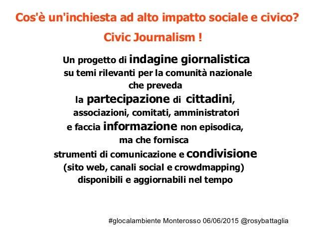 #glocalambiente Monterosso 06/06/2015 @rosybattaglia Cos'è un'inchiesta ad alto impatto sociale e civico? Civic Journalism...
