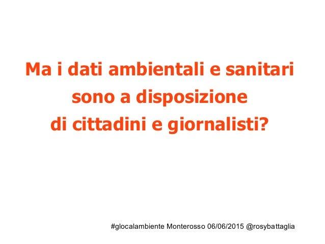 #glocalambiente Monterosso 06/06/2015 @rosybattaglia Ma i dati ambientali e sanitari sono a disposizione di cittadini e gi...