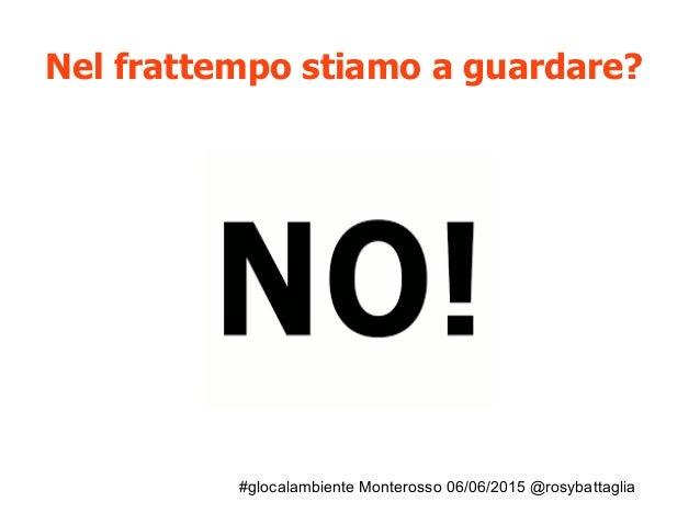 #glocalambiente Monterosso 06/06/2015 @rosybattaglia La Spezia, Stop Veleni, 8 marzo 2014