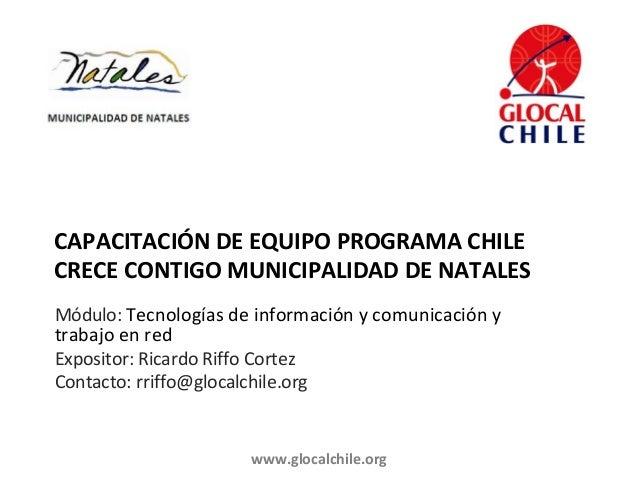 CAPACITACIÓN DE EQUIPO PROGRAMA CHILECRECE CONTIGO MUNICIPALIDAD DE NATALESMódulo: Tecnologías de información y comunicaci...