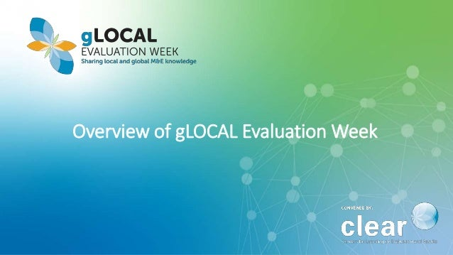 Overview of gLOCAL Evaluation Week