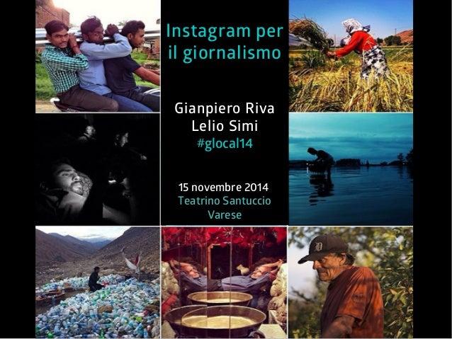 Instagram per  il giornalismo  Gianpiero Riva  Lelio Simi  #glocal14  15 novembre 2014  Teatrino Santuccio  Varese