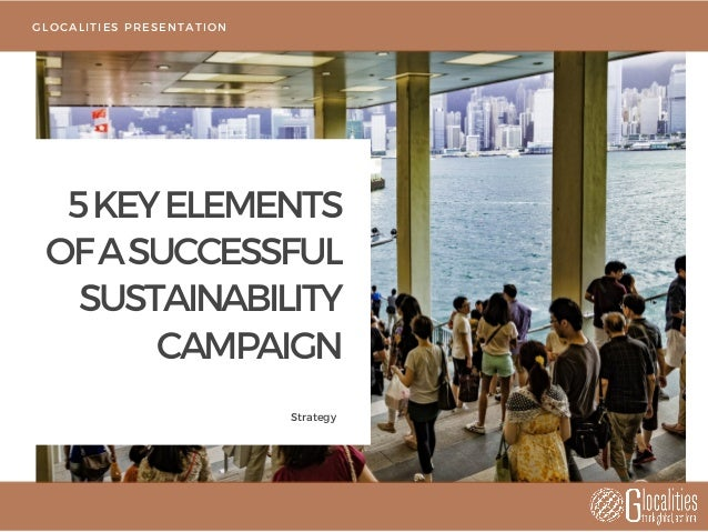 5KEYELEMENTS OFASUCCESSFUL SUSTAINABILITY CAMPAIGN Strategy GLOCALITIES PRESENTATION