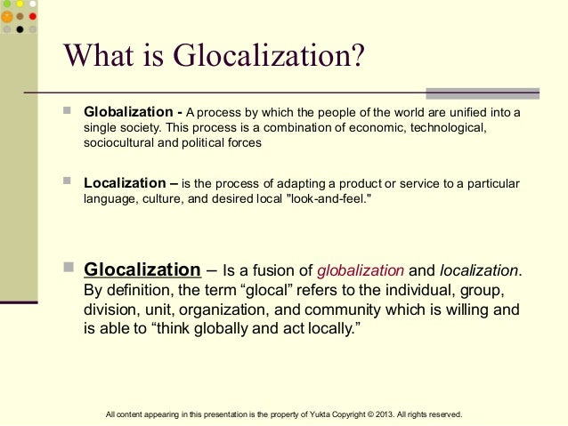 what is glocalization 'glocalization' rules the world localized, 'hypertargeted' marketing is a key buzzword through the rise of social media but new research reveals localized marketing involves a lot more than selling a hypothetical mcfalafel to people living in the middle east.