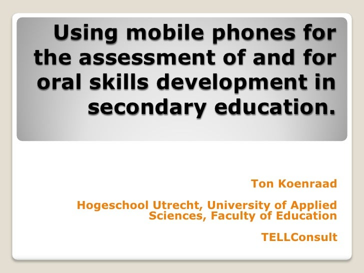 Using mobile phones forthe assessment of and fororal skills development in     secondary education.                       ...