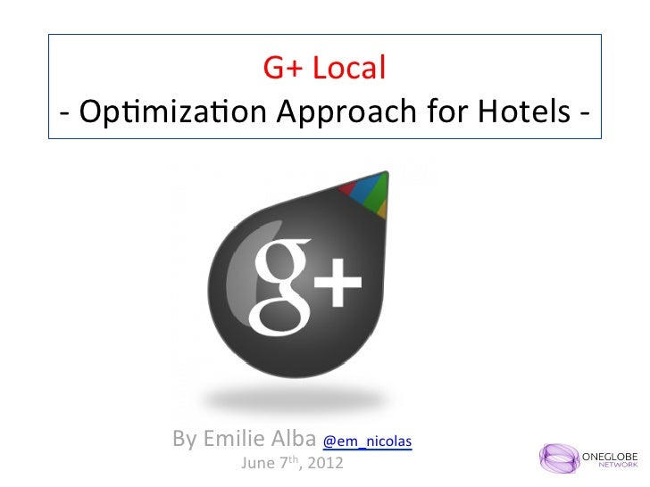 G+	  Local	  -­‐	  Op,miza,on	  Approach	  for	  Hotels	  -­‐	             By	  Emilie	  Alba	  @em_nicolas	              ...