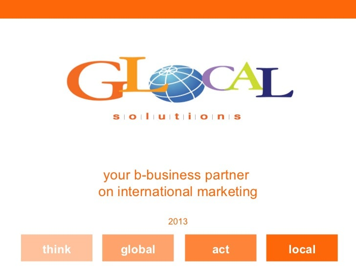 your b-business partner        on international marketing                    2013think      global          act       local