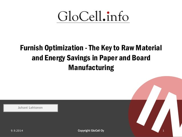 Furnish Optimization -The Key to Raw Material and Energy Savings in Paper and Board Manufacturing  9.9.2014 Copyright GloC...