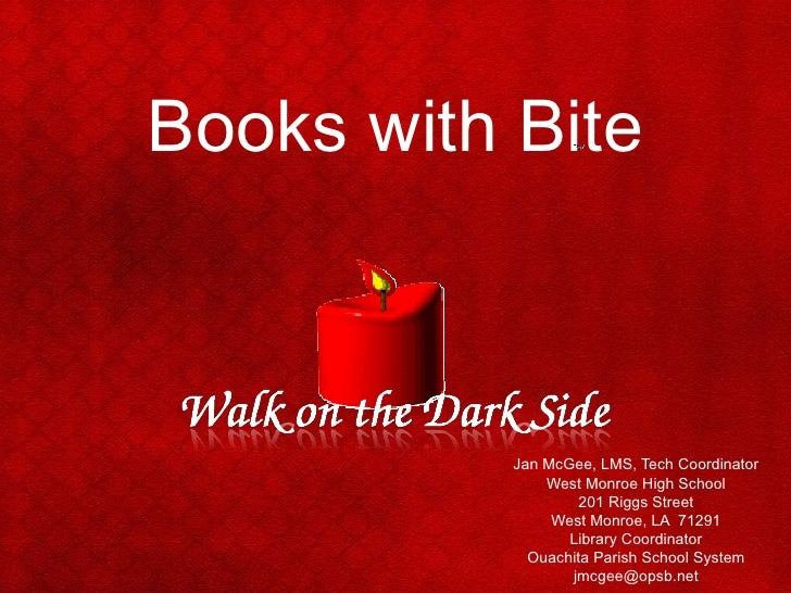 Books with Bite Jan McGee, LMS, Tech Coordinator West Monroe High School 201 Riggs Street West Monroe, LA  71291 Library C...