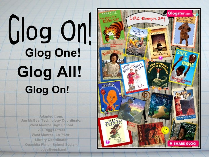 Glog One! Glog All!   Glog On!            Adapted from: Jan McGee, Technology Coordinator      West Monroe High School    ...