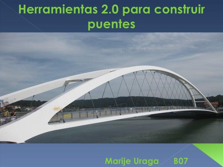 Herramientas 2.0 para construir           puentes                   Marije Uraga   B07