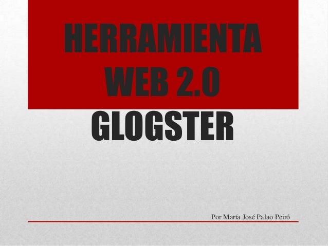 HERRAMIENTA  WEB 2.0 GLOGSTER        Por María José Palao Peiró