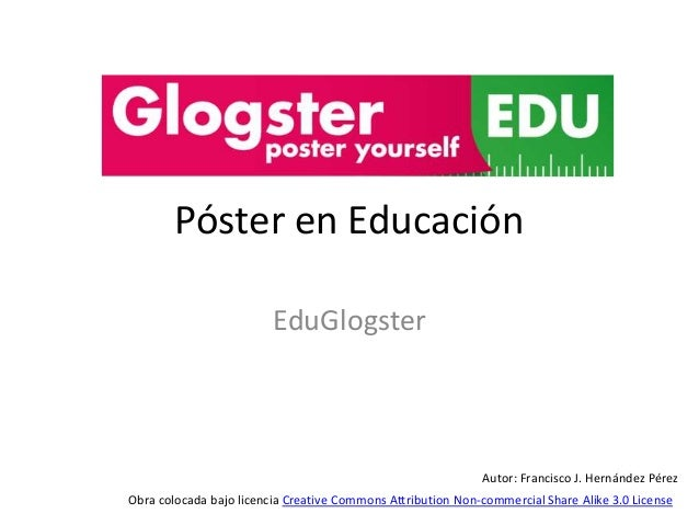 Póster en Educación EduGlogster Obra colocada bajo licencia Creative Commons Attribution Non-commercial Share Alike 3.0 Li...