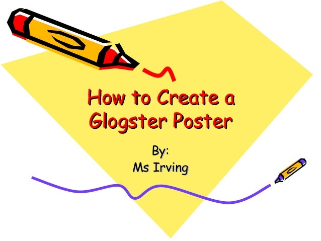 How to Create aHow to Create a Glogster PosterGlogster Poster By:By: Ms IrvingMs Irving