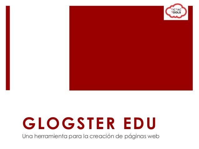 GLOGSTER EDU Una herramienta para la creación de páginas web