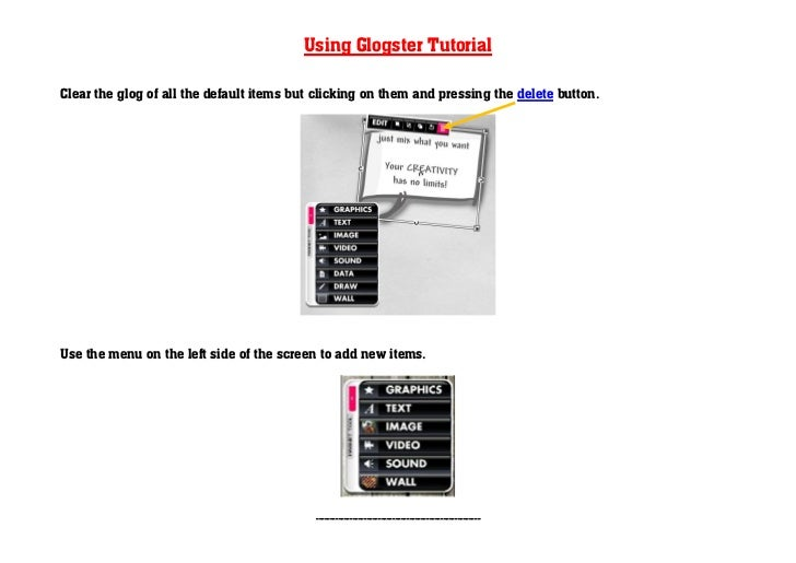 Using Glogster TutorialClear the glog of all the default items but clicking on them and pressing the delete button.Use the...