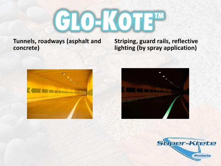 Tunnels, roadways (asphalt and concrete)<br />Striping, guard rails, reflective lighting (by spray application)<br />