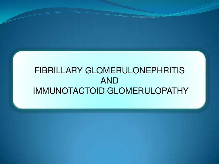 FIBRILLARY GLOMERULONEPHRITIS               ANDIMMUNOTACTOID GLOMERULOPATHY