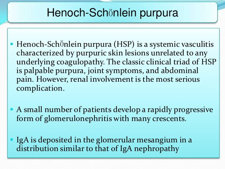 Henoch-SchӦnlein purpura Henoch-SchӦnlein purpura (HSP) is a systemic vasculitis characterized by purpuric skin lesions u...
