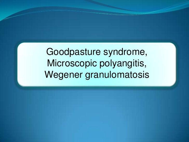 Goodpasture syndrome,Microscopic polyangitis,Wegener granulomatosis