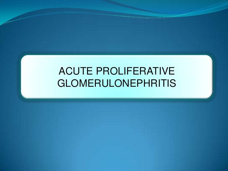 ACUTE PROLIFERATIVEGLOMERULONEPHRITIS
