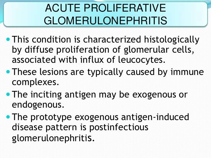 ACUTE PROLIFERATIVE         GLOMERULONEPHRITIS This condition is characterized histologically  by diffuse proliferation o...