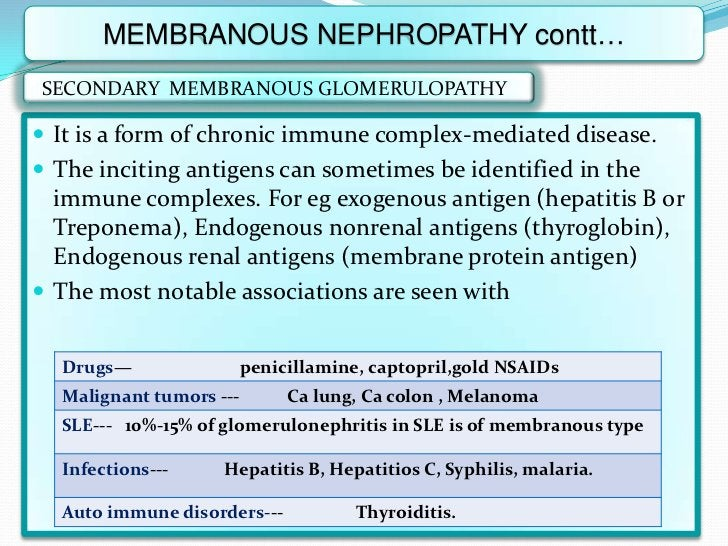 MEMBRANOUS NEPHROPATHY contt…SECONDARY MEMBRANOUS GLOMERULOPATHY It is a form of chronic immune complex-mediated disease....