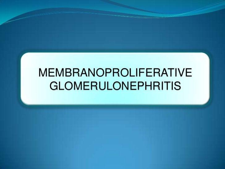 MEMBRANOPROLIFERATIVE GLOMERULONEPHRITIS