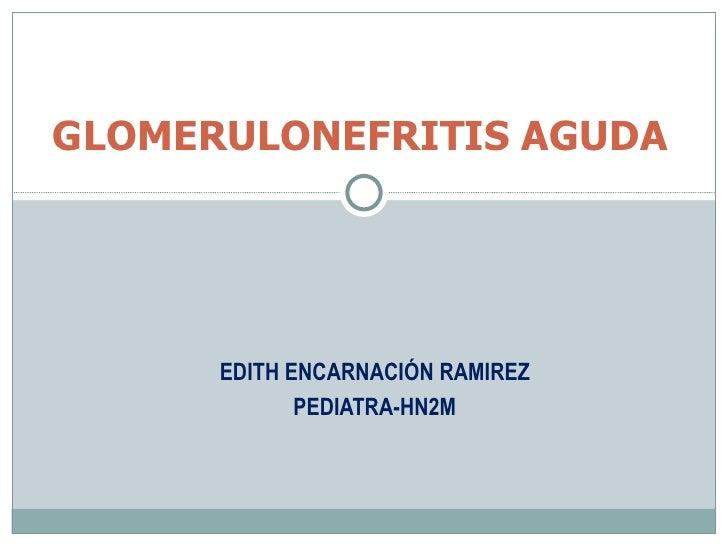 EDITH ENCARNACIÓN RAMIREZ PEDIATRA-HN2M   GLOMERULONEFRITIS AGUDA