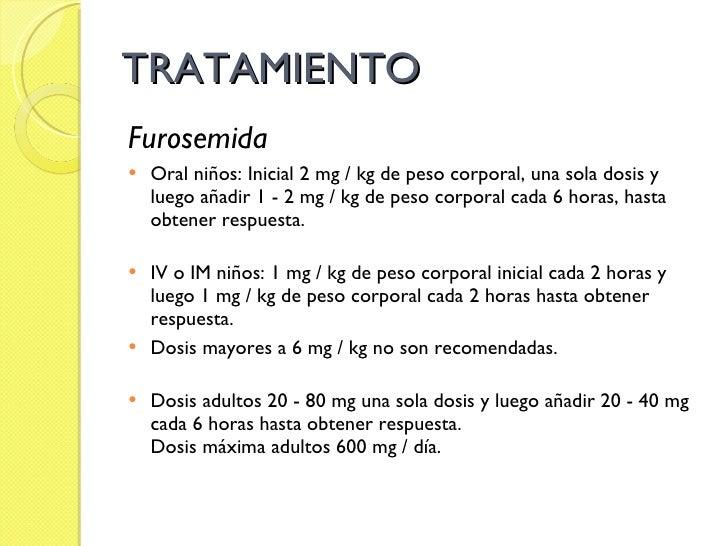 TRATAMIENTO <ul><li>Furosemida </li></ul><ul><li>Oral niños: Inicial 2 mg / kg de peso corporal, una sola dosis y luego añ...