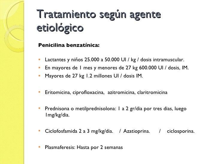 Tratamiento según agente etiológico <ul><li>Penicilina benzatínica: </li></ul><ul><li>Lactantes y niños 25.000 a 50.000 UI...