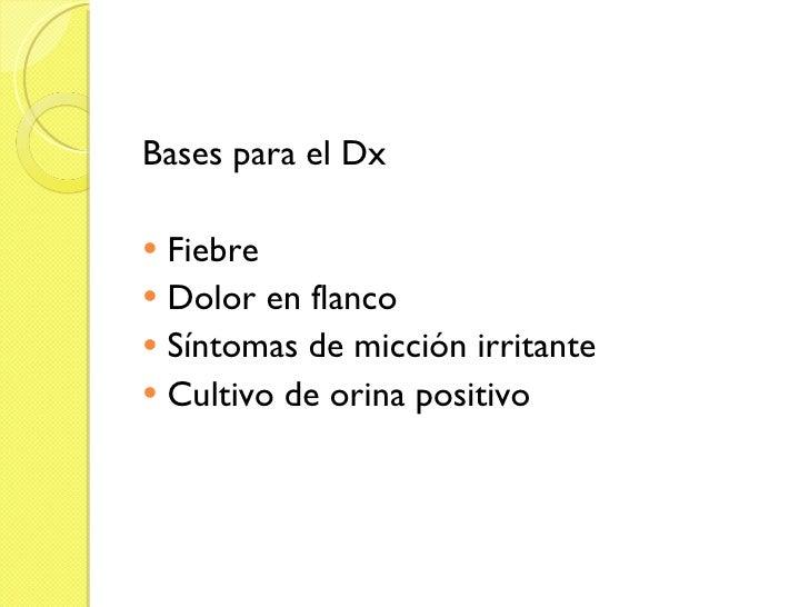 <ul><li>Bases para el Dx </li></ul><ul><li>Fiebre </li></ul><ul><li>Dolor en flanco </li></ul><ul><li>Síntomas de micción ...