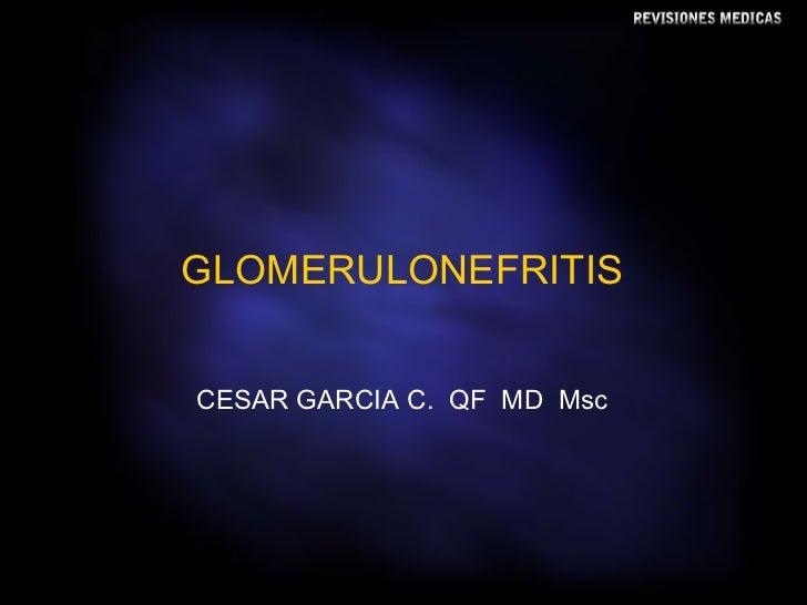 GLOMERULONEFRITIS CESAR GARCIA C.  QF  MD  Msc